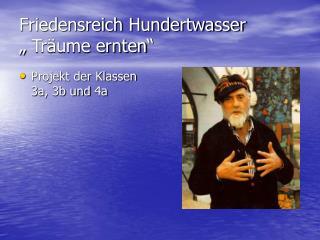 """Friedensreich Hundertwasser """" Träume ernten"""""""