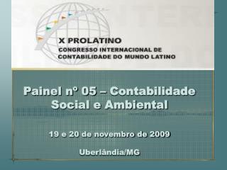 Painel nº 05 – Contabilidade Social e Ambiental 19 e 20 de novembro de 2009 Uberlândia/MG
