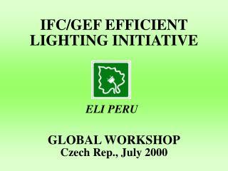 IFC/GEF EFFICIENT LIGHTING INITIATIVE GLOBAL WORKSHOP Czech Rep., July 2000