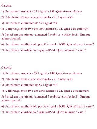 Calcule: 1) Um número somada a 57 é igual a 198. Qual é esse número.