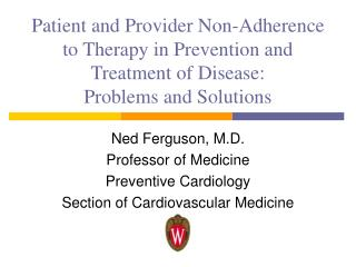Ned Ferguson, M.D. Professor of Medicine Preventive Cardiology Section of Cardiovascular Medicine