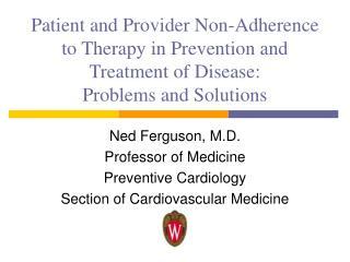 Ned Ferguson, M.D. Professor of Medicine Preventive Cardiology Section of Cardiovascular Medicine