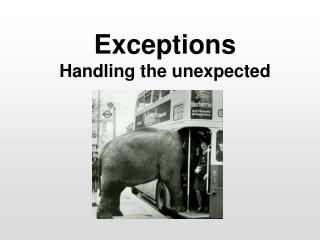 Exceptions Handling the unexpected