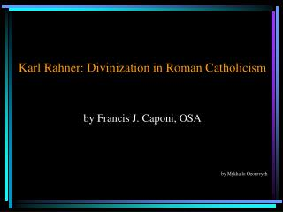 Karl Rahner: Divinization in Roman Catholicism by Francis J. Caponi, OSA by Mykhailo Ozorovych