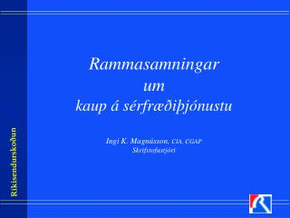 Rammasamningar um kaup á sérfræðiþjónustu Ingi K. Magnússon,  CIA, CGAP Skrifstofustjóri
