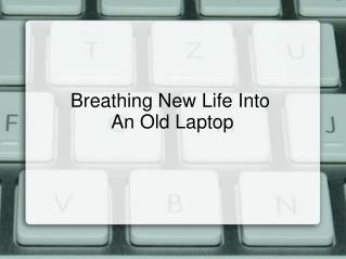 Breathing New Life Into   An Old Laptop