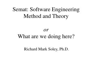 Semat: Software Engineering Method and Theory or What are we doing here?