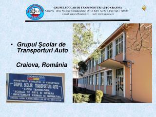 Grupul  Ş colar de Transporturi Auto Craiova, Rom â nia