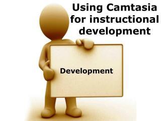 Using  Camtasia  for instructional development