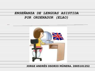 ENSEÑANZA DE LENGUAS ASISTIDA POR ORDENADOR (ELAO)