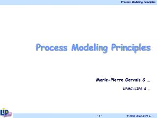 Process Modeling Principles Marie-Pierre Gervais & … UPMC-LIP6 & …