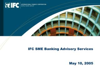 IFC SME Banking Advisory Services   May 10, 2005