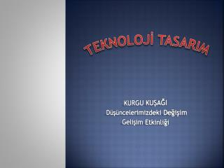 TEKNOLOJİ TASARIM