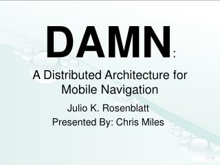 DAMN : A Distributed Architecture for Mobile Navigation