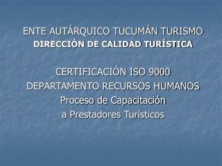 ENTE AUTÁRQUICO TUCUMÁN TURISMO DIRECCIÓN DE CALIDAD TURÍSTICA CERTIFICACIÓN ISO 9000