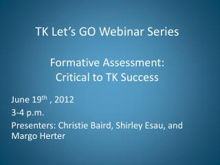 TK Let's GO Webinar Series Formative Assessment:   Critical to TK Success