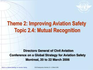 Theme 2: Improving Aviation Safety  Topic 2.4: Mutual Recognition