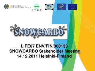 LIFE07 ENV/FIN/000133  SNOWCARBO Stakeholder Meeting 14.12.2011 Helsinki-Finland