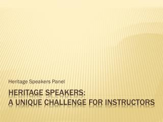 Heritage Speakers:  A unique challenge for instructors