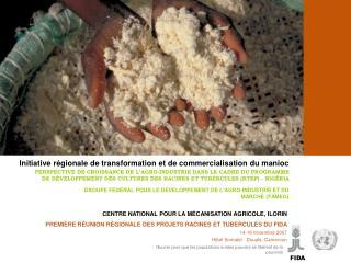PPREMI RE R UNION R GIONALE DES PROJETS RACINES ET TUBERCULES DU FIDA  14-16 novembre 2007 H tel Somatel - Douala, Camer