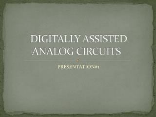 DIGITALLY ASSISTED ANALOG CIRCUITS