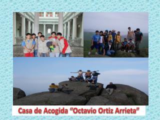 "Casa de Acogida ""Octavio Ortiz Arrieta"""