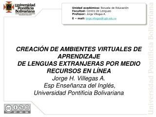 Unidad académica:  Escuela de Educación Facultad:  Centro de Lenguas Profesor: Jorge Villegas A .
