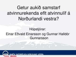 Getur aukið samstarf atvinnurekenda eflt atvinnulíf á Norðurlandi vestra?