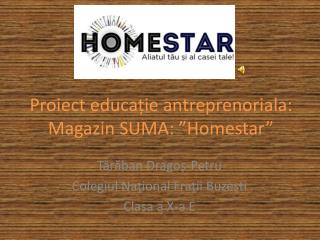 "Proiect educație antreprenoriala: Magazin SUMA: ""Homestar"""