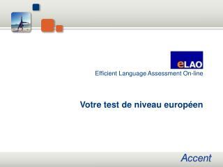 Efficient Language Assessment On-line Votre test de niveau européen