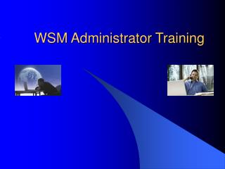 WSM Administrator Training