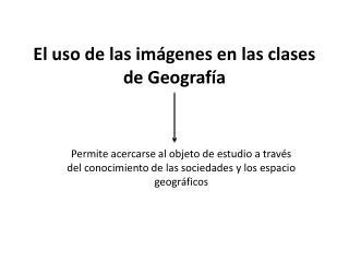 El uso de las imágenes en las clases de Geografía