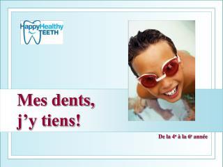 Mes dents,  j�y tiens!