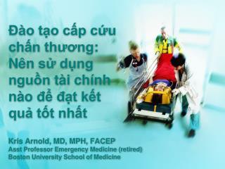 Đào tạo cấp cứu chấn thương :  Nên sử dụng nguồn tài chính nào để đạt kết quả tốt nhất