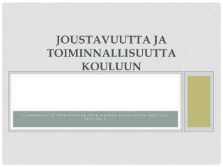 JOUSTAVUUTTA JA TOIMINNALLISUUTTA KOULUUN