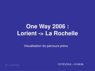 One Way 2006 :  Lorient -> La Rochelle