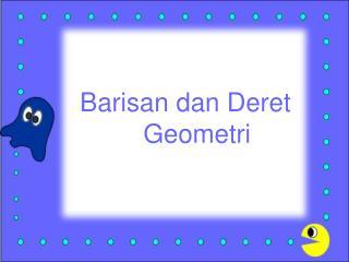 Barisan dan  D eret  Geometri