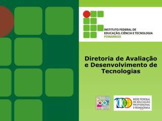 Diretoria de Avaliação e Desenvolvimento de Tecnologias