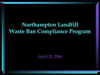 Northampton Landfill  Waste Ban Compliance Program