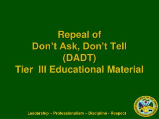 Repeal of  Don't Ask, Don't Tell  (DADT) Tier  III  Educational Material