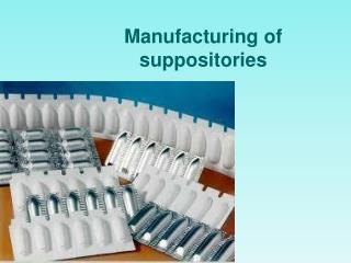 Manufacturing of suppositories