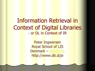 Information Retrieval in Context of Digital Libraries - or DL in Context of IR