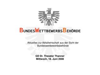 GD Dr. Theodor Thanner Mittwoch, 18. Juni 2008