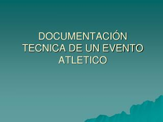 DOCUMENTACIÓN TECNICA DE UN EVENTO ATLETICO