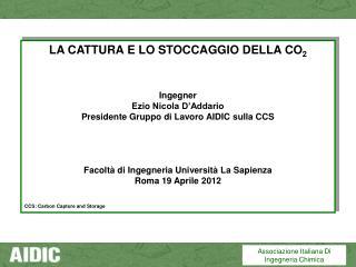 LA CATTURA E LO STOCCAGGIO DELLA CO 2 Ingegner  Ezio Nicola D�Addario