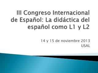 III  Congreso Internacional  de  Español : La  didáctica  del  español como  L1 y L2