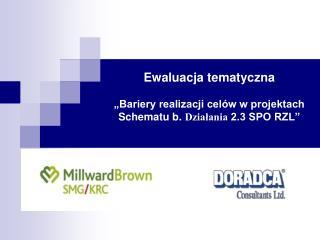 """Ewaluacja tematyczna """"Bariery realizacji celów w projektach  Schematu b.  Działania  2.3 SPO RZL"""""""