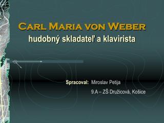 Carl Maria von Weber h udobný skladateľ  a klavirista
