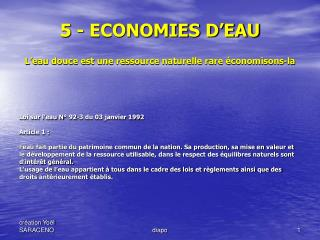 5 - ECONOMIES D'EAU L'eau douce est une ressource naturelle rare économisons-la