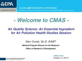Dan Costa, Sc.D. DABT National Program Director for Air Research Office of Research & Development